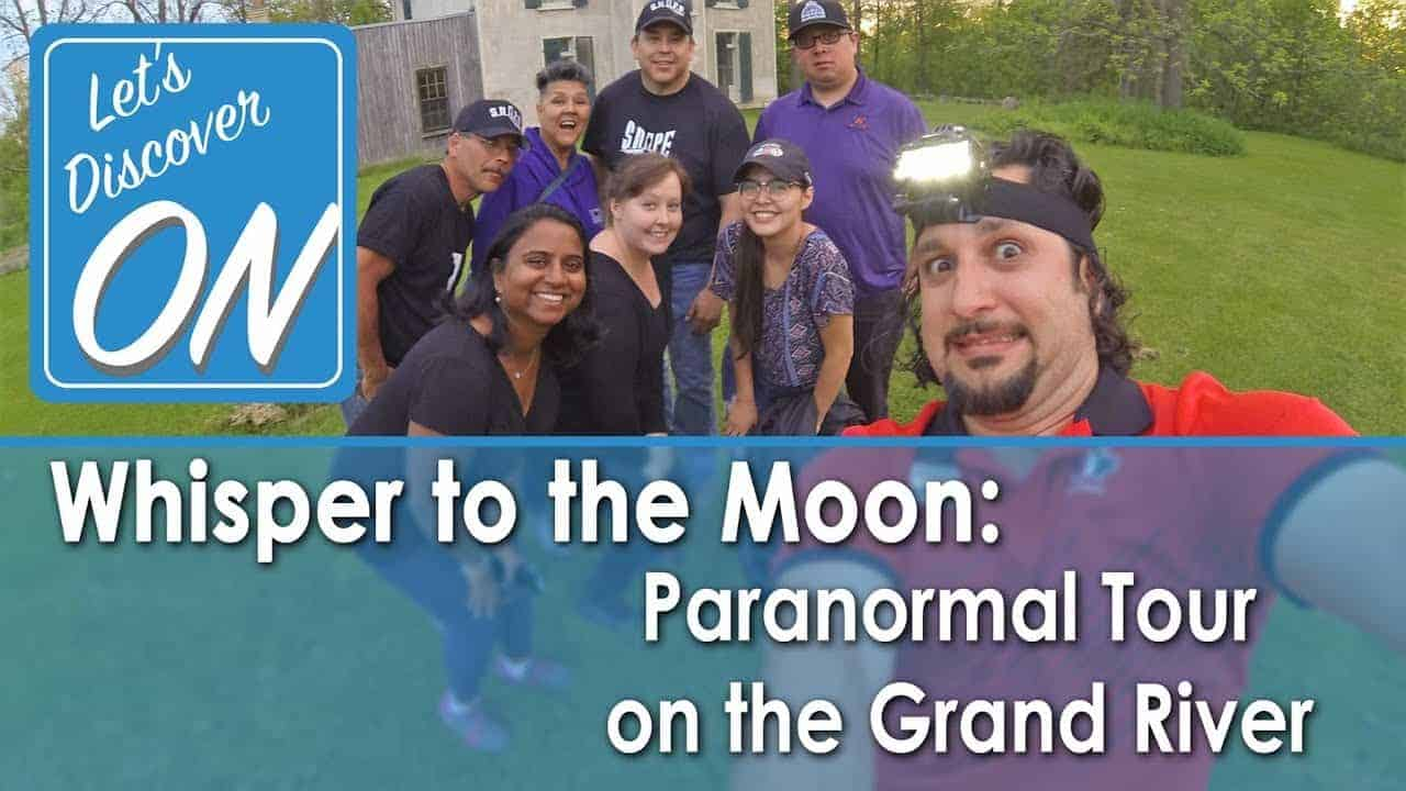 WHISPER TO THE MOON Paranormal Tour on the Grand River with SNIPE - Lets Discover ON (ghost hunting)