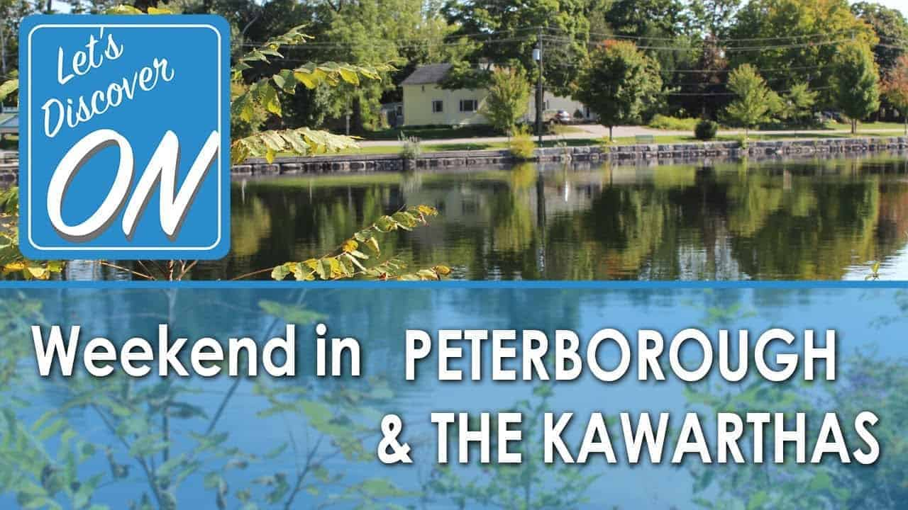 WEEKEND IN PETERBOROUGH AND THE KAWARTHAS - Let's Discover ON